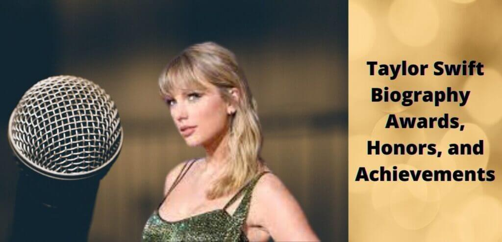 Taylor Swift Biography | Awards, Honors, and Achievements